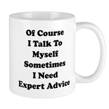 Sometimes I Need Expert Advice Small Mug