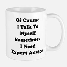 Sometimes I Need Expert Advice Small Mugs