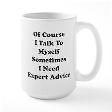 Sometimes I Need Expert Advice Ceramic Mugs