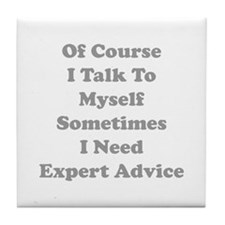 Sometimes I Need Expert Advice Tile Coaster