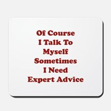 Sometimes I Need Expert Advice Mousepad