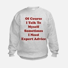 Sometimes I Need Expert Advice Sweatshirt