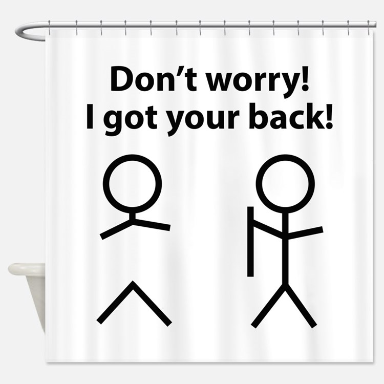 Don't worry! I got your back! Shower Curtain