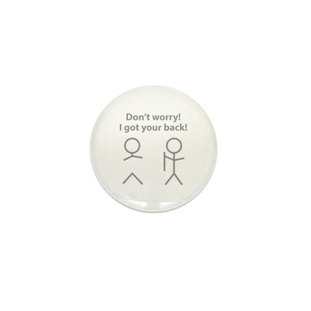 Don't Worry! I Got Your Back! Mini Button By BrightDesign