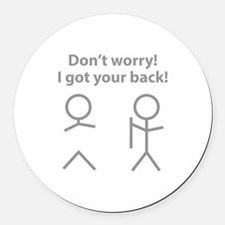 Don't worry! I got your back! Round Car Magnet