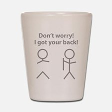Don't worry! I got your back! Shot Glass