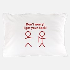 Don't worry! I got your back! Pillow Case