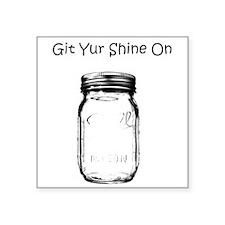 "Git Yur Shine On Square Sticker 3"" x 3"""