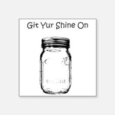 "Git Yur Shine On Square Sticker 3"" x 3"""