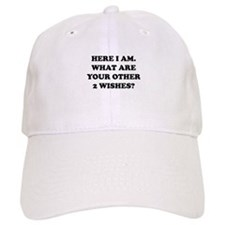 Here I Am What Are Your Other 2 Wishes? Baseball Cap