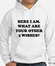 Here I Am What Are Your Other 2 Wishes? Hoodie
