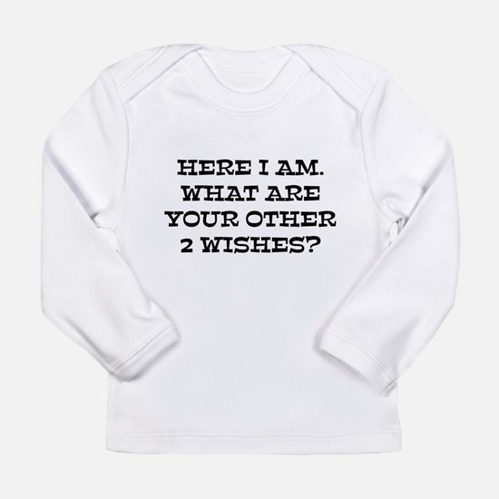 Here I Am What Are Your Other 2 Wishes? Long Sleev