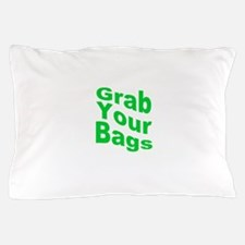 Grab Your Bags Pillow Case