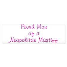 Proud Mom of a Neapolitan Bumper Sticker