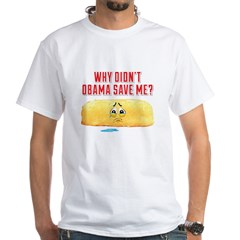 Why Didn't Obama Save Me? Shirt