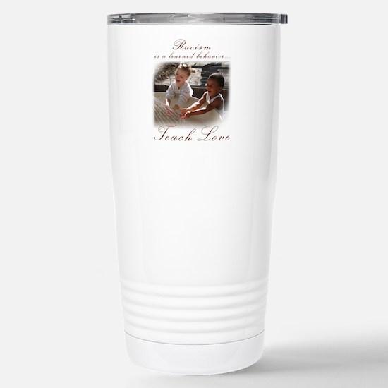 racism teach love.png Stainless Steel Travel Mug