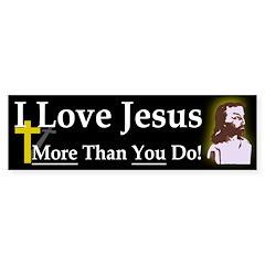 I Love Jesus More Than You Do Bumper Sticker