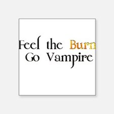 "Feel the Burn Go Vampire Square Sticker 3"" x 3"""
