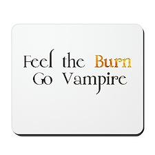 Feel the Burn Go Vampire Mousepad