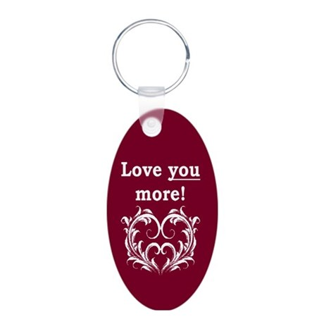 Love You More Aluminum Oval Keychain