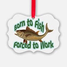 Born to Fish Forced to Work Ornament