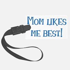 Mom Likes Me Best! Luggage Tag