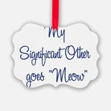 My Significant Other goes Meow Ornament