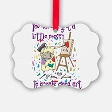 You Have to Get a Little Mess Picture Ornament