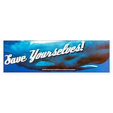 Save Yourselves! - Whale Bumper Bumper Sticker