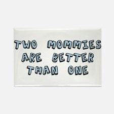 Two Mommies Are Better Than One Rectangle Magnet