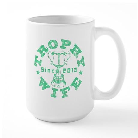 Trophy Wife Since 2013 green Large Mug