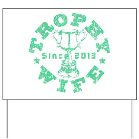 Trophy Wife Since 2013 green Yard Sign