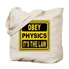 Obey Physics. It's The Law! Tote Bag