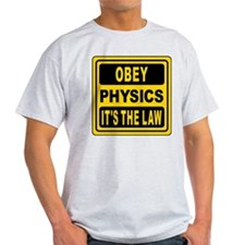 Obey Physics. It's The Law! T-Shirt