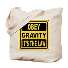 Obey Gravity. It's The Law! Tote Bag