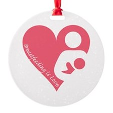 Breastfeeding is Love Round Ornament