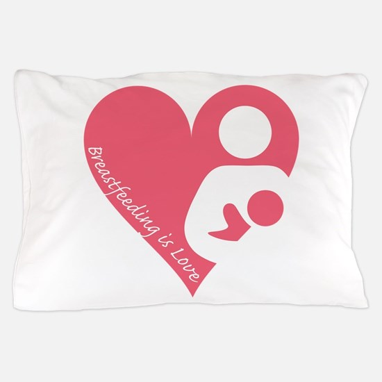 Breastfeeding is Love Pillow Case