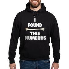 I Found This Humerus Hoody