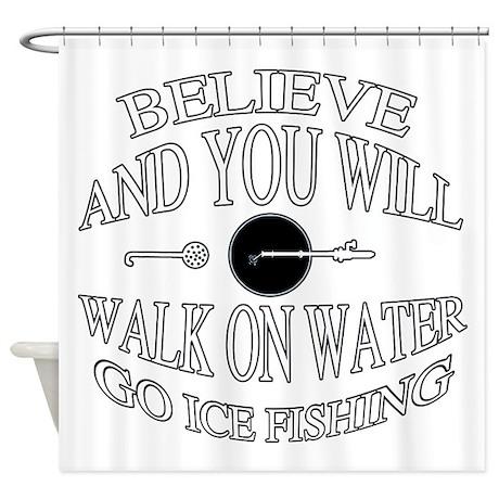 Believe ice fishing Shower Curtain