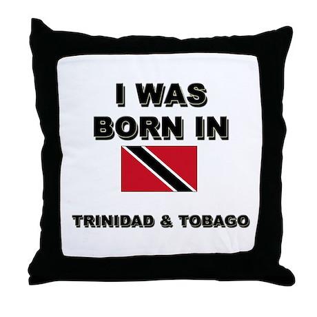 I Was Born In Trinidad & Tobago Throw Pillow