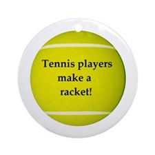 Tennis players make a racket! Ornament (Round)
