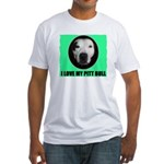 I LOVE MY PIT BULL Fitted T-Shirt