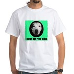 I LOVE MY PIT BULL White T-Shirt