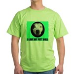 I LOVE MY PIT BULL Green T-Shirt