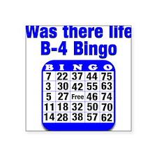 """Was there life B-4 Bingo Square Sticker 3"""" x 3"""""""