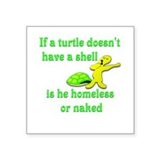 """Turtle -- Homeless or Naked? Square Sticker 3"""" x 3"""