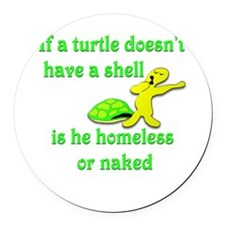 Turtle -- Homeless or Naked? Round Car Magnet