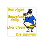 Eat right, Die anyway Square Sticker 3