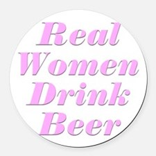 Real Women Drink Beer #2 Round Car Magnet