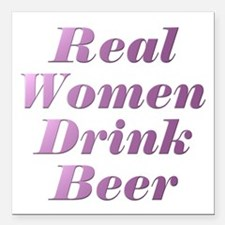"Real Women Drink Beer #3 Square Car Magnet 3"" x 3"""